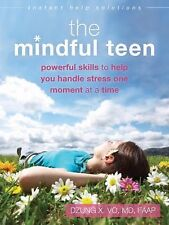 The Instant Help Solutions Ser.: The Mindful Teen : Powerful Skills to Help...