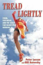 Tread Lightly : Form, Footwear, and the Quest for Injury-Free Running by Bill...