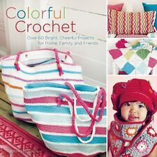 Colorful Crochet : Over 60 Bright, Cheerful Projects for Home, Family, and...