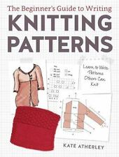 The Beginner's Guide to Writing Knitting Patterns: Learn to Write Patterns Other