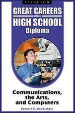 Communications, the Arts, and Computers (Great Careers With a High School Diplom