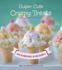 Super Cute Crispy Treats : Over 100 No-Bake Cereal Desserts by Ashley Whipple...