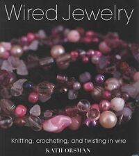 Wired Jewelry : Knitting, Crocheting and Twisting in Wire by Kath Orsman...