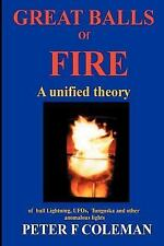 Great Balls of Fire : A Unified Theory of Ball Lightning, UFOs, Tunguska and...