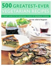 500 Greatest-ever Vegetarian Recipes: A Cook's Guide to the Sensational World of