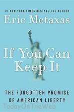 If You Can Keep It : The Forgotten Promise of American Liberty by Eric Metaxas (