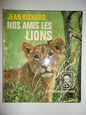 JEAN RICHARD NOS AMIS LES LIONS / ED. FERNAND NATHAN 1974
