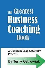 The Greatest Business Coaching Book : A Quantum Leap Catalyst Process by...