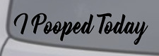 I POOPED TODAY Vinyl Decal Car Window Wall Bumper Funny Quote JDM Illest Dope