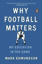 Why Football Matters : My Education in the Game by Mark Edmundson (2015,...