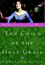 The Child of the Holy Grail: The Third of the Guenevere Novels Miles, Rosalind