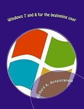 Windows 7 and 8 for the Beginning User by Richard Acquistapace (2015,...