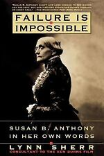 Failure Is Impossible : Susan B. Anthony in Her Own Words(1996, PB)