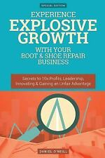 Experience Explosive Growth with Your Boot and Shoe Repair Business : Secrets...