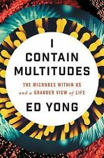 I Contain Multitudes : The Microbes Within Us and a Grander View of Life by...