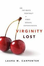 Virginity Lost: An Intimate Portrait of First Sexual Experiences Carpenter, Lau