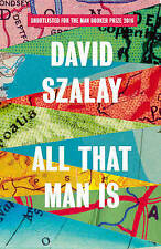 All That Man is: Shortlisted for the Man Booker Prize by David Szalay...