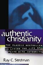 Authentic Christianity : The Classic Bestseller on Living the Life of Faith...