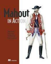 Mahout in Action by Ellen Friedman, Sean Owen, Ted Dunning and Robin Anil...