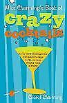 Miss Charming's Book of Crazy Cocktails 200 Drink Recipes by Cheryl Charming NEW