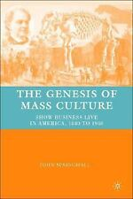 Genesis of Mass Culture : Show Business Live in America, 1840 to 1940 by John...