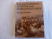 LIFE AND TRADITION IN SUFFOLK AND NORTH-EAST ESSEX NORMAN SMEDLEY H/B + D/C 1ST