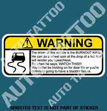 BURNOUT KING WARNING DECAL STICKER HUMOUR FUNNY NOVELTY CAR DECALS STICKERS