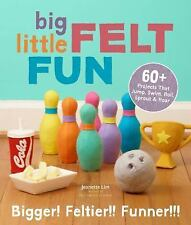 Big Little Felt Fun : 60+ Projects That Jump, Swim, Roll, Sprout and Roar by...