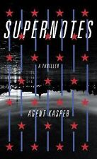 Supernotes : A Thriller by John Cullen, Luigi Carletti and Agent Kasper...