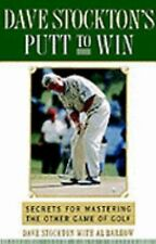 Dave Stockton's Putt to Win: Secrets For Mastering the Other Game of Golf, Barko