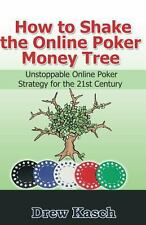 How to Shake the Online Poker Money Tree: Unstoppable Online Poker Strategy...