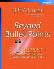 Atkinson, Cliff Beyond Bullet Points: Using PowerPoint to Create Presentations t