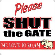 PLEASE SHUT THE GATE DOGS LARGE OUTDOOR GATE SIGN Dog Pet Puppy GIFT A+ Quality