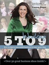 Working 5 to 9: How to Start a Successful Business in Your Spare Time by Emma...