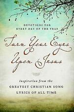 Turn Your Eyes Upon Jesus: Inspiration from the Greatest Christian Song Lyrics o