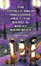 """The Totally Ninja Raccoons Meet the Weird & Wacky Werewolf"" by Kevin Coolidge"