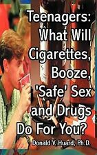 "Teen-Agers : What Will Cigarettes, Booze, ""Safe"" Sex and Drugs Do for You? by..."