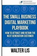 The Small Business Digital Marketing Playbook : How to Attract and Retain the...