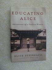 Educating Alice: Adventures of a Curious Woman by Alice Steinbach 1st Edition