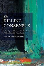 The Killing Consensus: Police, Organized Crime, and the Regulation of Life and D