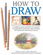 Gair, Angela, Horton, James, Monahan, Patricia How to Draw: A Complete Step-by-s