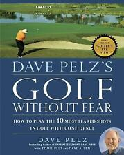 Dave Pelz's Golf without Fear: How to Play the 10 Most Feared Shots in Golf with