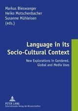 Language in its Socio-Cultural Context: New Explorations in Gendered, Global and