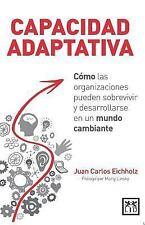 Capacidad Adaptativa : Cómo Las Organizaciones Pueden Sobrevivir y...
