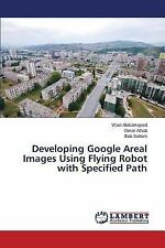 Developing Google Areal Images Using Flying Robot with Specified Path by...