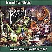 Banned from Utopia - So Yuh Don't Like Modern Art (2002)