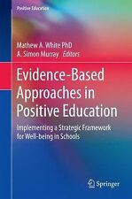 Positive Education Ser.: Evidence-Based Approaches in Positive Education :...