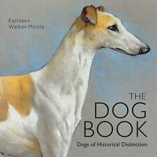 The Dog Book : Dogs of Historical Distinction by Kathleen Walker-Meikle...