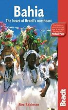 Bahia: The Heart Of Brazil's Northeast (Bradt Travel Guide) Robinson, Alex