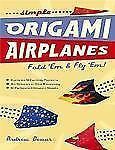 Simple Origami Airplanes: Fold 'Em & Fly 'Em! [Origami Book, 60 Papers, 16 Desig
